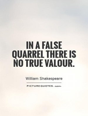 In a false quarrel there is no true valour Picture Quote #1