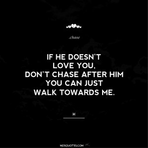 Teen Love Quotes If he doesn't love you don't chase after him. You ...