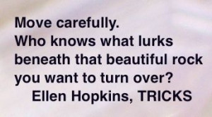 From Juneau, the Ellen Hopkins Quote of the Day is from TRICKS