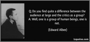 Do you find quite a difference between the audience at large and ...