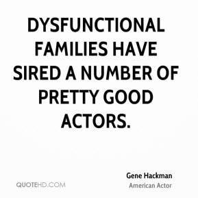Dysfunctional families have sired a number of pretty good actors.
