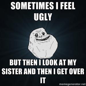 sometimes i feel ugly