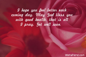 Hope Your Feeling Better Quotes I hope you feel better each