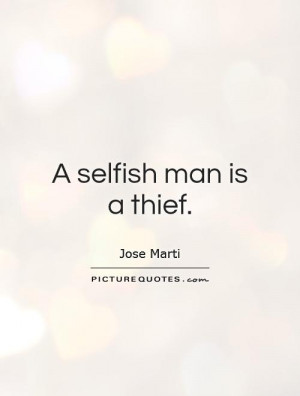 selfish man is a thief Picture Quote #1