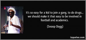 It's so easy for a kid to join a gang, to do drugs... we should make ...