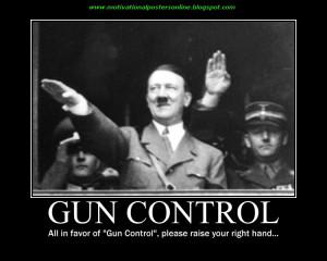 Hitler Quotes Gun Control Adolph hitler, 1935, on the
