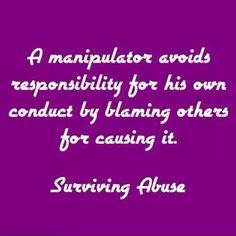 manipulator avoids responsibility for his own conduct by blaming ...