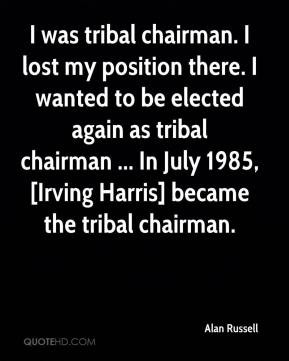 ... tribal chairman ... In July 1985, [Irving Harris] became the tribal