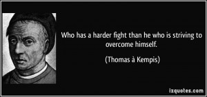 ... than-he-who-is-striving-to-overcome-himself-thomas-a-kempis-100428.jpg