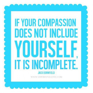 Self compassion quotes compassion quotes jack kornfield quotes if your ...