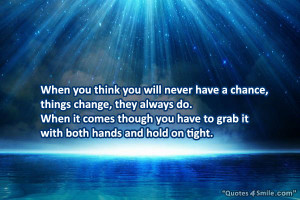 Never Lose Hope Quote: When you think you will never have a chance ...