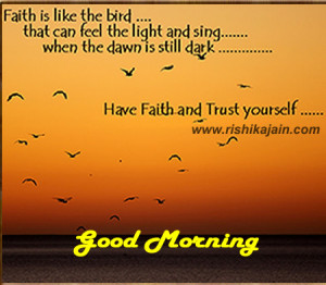 Good morning :Have Faith and Trust yourself