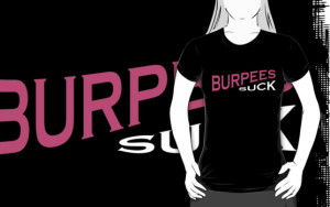Burpees Suck - Funny Crossfit Quote by gyenayme