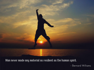... made any material as resilient as the human spirit. Bernard Williams