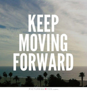 Quotes Moving Forward Quotes Motivational Quotes For Work Progress ...