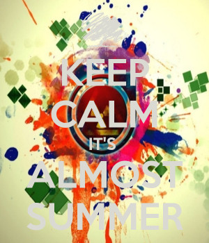 Keep Calm Schools Almost Over