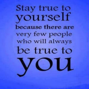stay-true-to-yourself-because-there-are-very-few-people-who-will ...