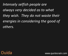 Selfish Inconsiderate People Quotes Intensely selfish people are ...