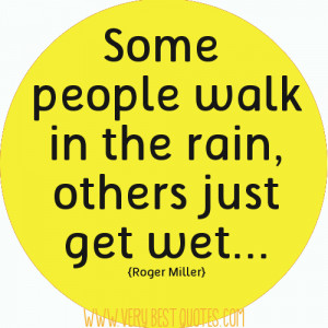 Some people walk in the rain… (positive attitude quotes)
