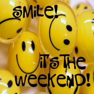 Smile! It's The Weekend!