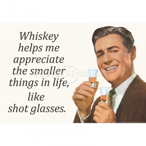 Whiskey Makes Appreciate Smaller Things Life Funny Poster