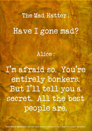 have i gone mad i m afraid so all the best people are