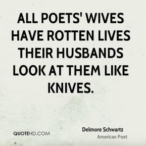 Delmore Schwartz - All poets' wives have rotten lives Their husbands ...