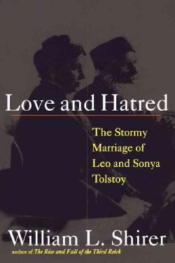 Love and Hatred: The Troubled Marriage of Leo and Sonya Tolstoy ...