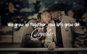 grow old together...