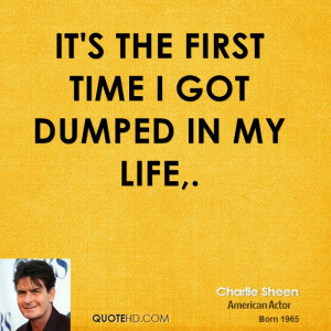 It's the first time I got dumped in my life,.