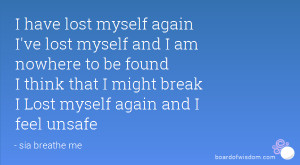 have lost myself again I've lost myself and I am nowhere to be found ...