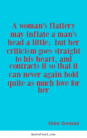 Helen Rowland picture quotes - A woman's flattery may inflate a man's ...