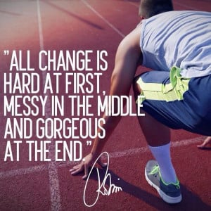 All change is hard at first, messy in the middle and gorgeous at the ...