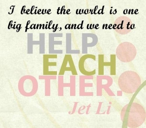 Help each other quotes i believe the world is one big family and we ...