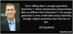 You're talking about a younger generation, Generation Y, whose ...