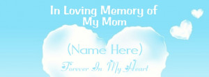 In Loving Memory Mom Quotes Your mother and you will