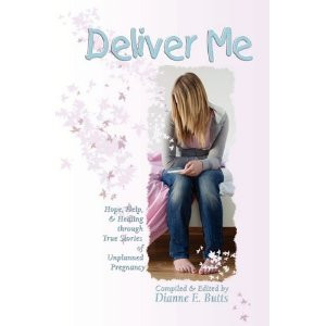 Deliver Me: Hope, Help, & Healing through True Stories of Unplanned ...