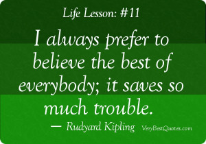 Believe quotes - I always prefer to believe the best of everybody; it ...