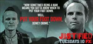 Put your foot down Dewey Crowe //Boyd Crowder // Justified