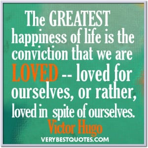 Quotes about life ~ The greatest happiness of life ~ Victor Hugo