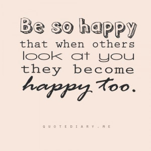 ... that when others look at you they become happy too happiness quote