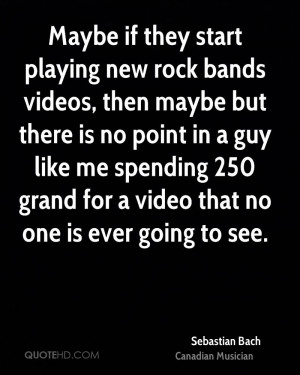 Maybe if they start playing new rock bands videos, then maybe but ...