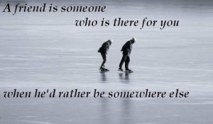 friend is someone who is there for you...