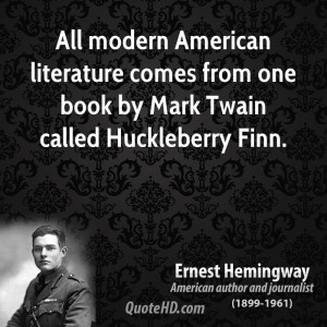 ... literature comes from one book by Mark Twain called Huckleberry Finn