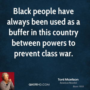 Black people have always been used as a buffer in this country between ...