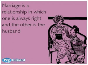 Relationships ecard: Marriage is a relationship in which one is always ...