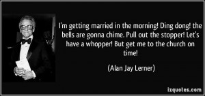 quote-i-m-getting-married-in-the-morning-ding-dong-the-bells-are-gonna ...