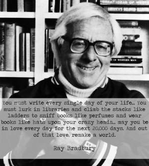 Ray Bradbury's Advice To Writers: All You Gotta Do Is Go A Little ...