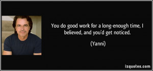 You do good work for a long-enough time, I believed, and you'd get ...