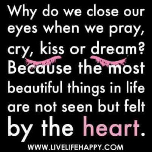 ... Quotes and Pray Quotes : Beautiful things in life not seen but felt by